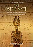 The Osiris Myth: The History and Legacy of Ancient Egypt's Most Important Mythological Legend