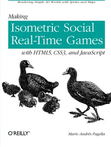 Making Isometric Social Real-Time Games with HTML5, CSS3, and JavaScript: Rendering Simple 3D Worlds with Sprites and Maps (Html5 And Css3 For The Real World)
