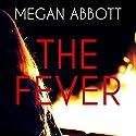 The Fever Audiobook by Megan Abbott Narrated by Caitlin Davies, Kirby Heyborne, Joe Barrett