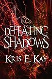 Defeating Shadows, Kris E. Kay, 1615462635