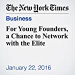 For Young Founders, a Chance to Network with the Elite | Stacy Cowley