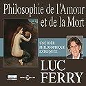 Philosophie de l'Amour et de la Mort : Une idée philosophique expliquée | Livre audio Auteur(s) : Luc Ferry Narrateur(s) : Luc Ferry