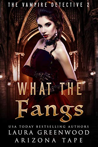 What The Fangs Laura Greenwood Arizona Tape paranormal mystery reverse harem The Vampire Detective