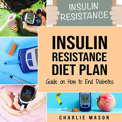 Insulin Resistance Diet Plan: Guide on How to End Diabetes by Charlie Mason