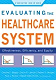 Evaluating the Healthcare System: Effectiveness, Efficiency, and Equity, Fourth Edition