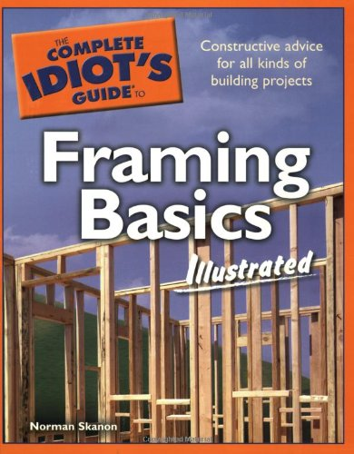 The Complete Idiot's Guide to Framing Basics Illustrated