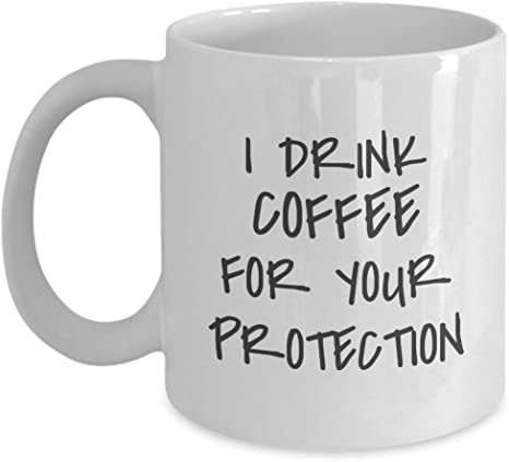Amazon Com I Drink Coffee For Your Protection Mug Kitchen Dining