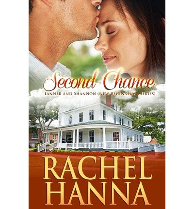 { SECOND CHANCE: TANNER & SHANNON (NEW BEGINNINGS - ROMANCE) } By Hanna, Rachel ( Author ) [ Oct - 2012 ] [ Paperback ]