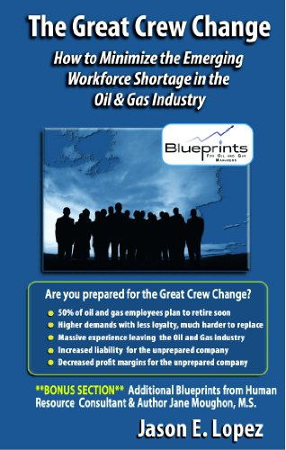 The Great Crew Change: How to Minimize the Emerging Workforce Shortage in the Oil & Gas Industry (Human Resource Management In Oil And Gas Industry)