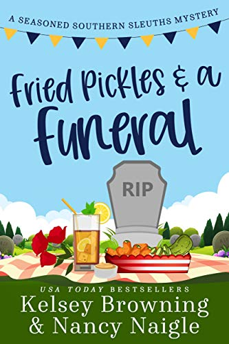 Fried Pickles and a Funeral: A Humorous and Heartwarming Cozy Mystery (Seasoned Southern Sleuths Cozy Mystery Book 4) by [Browning, Kelsey, Naigle, Nancy]
