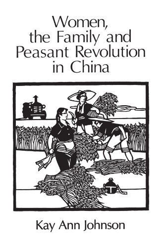 Women, the Family, and Peasant Revolution in China by Kay Ann Johnson (1985-10-15)
