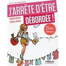 J'ARRÊTE D'ÊTRE DÉBORDÉE
