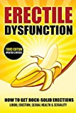 Erectile Dysfunction: How To Get Rock-Solid Erections - Libido, Erection, Sexual Health & Sexuality (Prostate, ED, Testosterone, Kegel, Performance Anxiety, Premature Ejaculation, Orgasm)