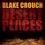 Desert Places | Blake Crouch