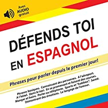 Défends toi en Espagnol: Phrases pour parler depuis le premier jour! (avec audio gratuit) (Défendez-vous t. 3) (French Edition)