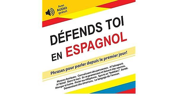 Défends toi en Espagnol: Phrases pour parler depuis le premier ...