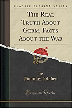 The Real Truth About Germ, Facts About the War (Classic Reprint)
