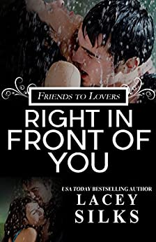 Right in Front of You: (A Friends to Lovers Contemporary Romance) by [Silks, Lacey]