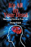 It's All in Your Head Managing Stress in Your Life, Duane Pajak, 1612442218