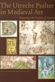 The Utrecht Psalter in Medieval Art : Picturing the Psalms of David, P.W. van der Horst, 1872501699