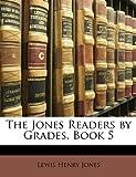 The Jones Readers by Grades, Book, Lewis Henry Jones, 1148826351