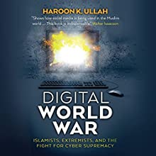 Digital World War: Islamists, Extremists, and the Fight for Cyber Supremacy Audiobook by Haroon K. Ullah Narrated by Derek Shetterly