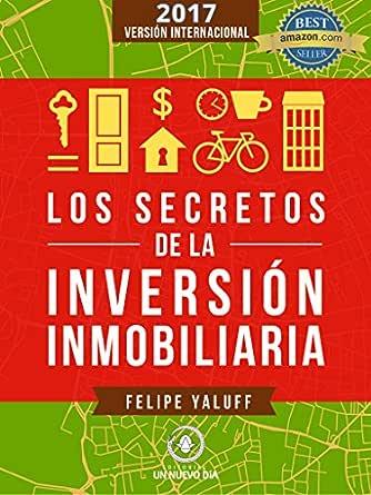 Los Secretos de la Inversión Inmobiliaria: El Camino Hacia La Libertad Financiera (Versión Internacional 2017 nº 1) eBook: Yaluff Portilla, Felipe, Vásquez, Daniel