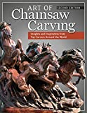 Art of Chainsaw Carving, Second Edition: An Insider's Look at 22 Artists Working Against the Grain