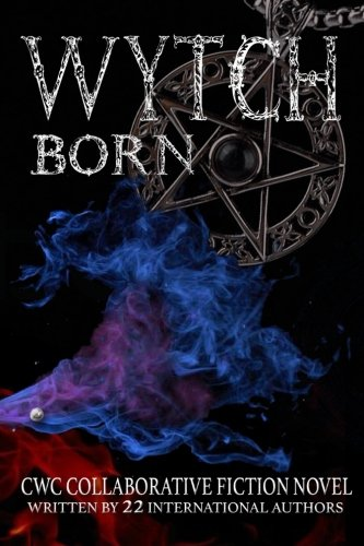Wytch Born: CWC Collaborative Novel (CWC - Collaborative Writing Challenge) (Volume 4)