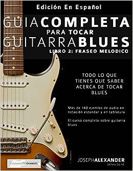 Guía completa para tocar guitarra blues: Libro 2: Fraseo melódico: Amazon.es: Mr Joseph Alexander, Mr Gustavo Bustos: Libros
