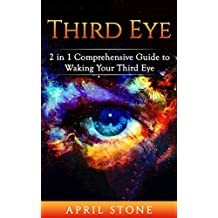Third Eye: The Ultimate Guide to Self Awareness (April Stone - Spirituality Book 9)