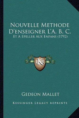Download Nouvelle Methode D'enseigner L'A. B. C.: Et A Epeller Aux Enfans (1792) (French Edition) ebook