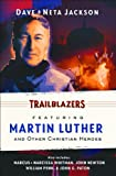 Trailblazers: Featuring Martin Luther and Other Christian Heroes (Trailblazer Books)