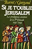 img - for Si je t'oublie, Jerusalem: La prodigieuse aventure de la Ire croisade, 1095-1099 (French Edition) book / textbook / text book