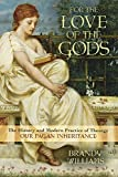 For the Love of the Gods: The History and Modern Practice of Theurgy