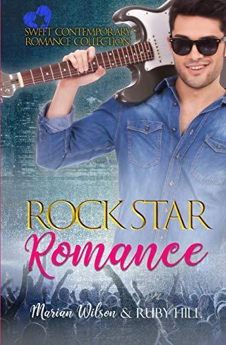 Rock Star Romance Sweet Contemporary Romance Collection [Hill, Ruby - Wilson, Marian] (Tapa Blanda)