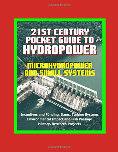 21st Century Pocket Guide to Hydropower, Microhydropower and Small Systems, Incentives and Funding, Dams, Turbine Systems, Environmental Impact and Fish Passage, History, Research Projects