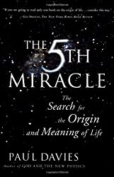 Fifth Miracle: The Search for the Origin and Meaning of Life