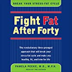 Fight Fat After Forty: Break the Stress-Fat Cycle | Pamela Peeke