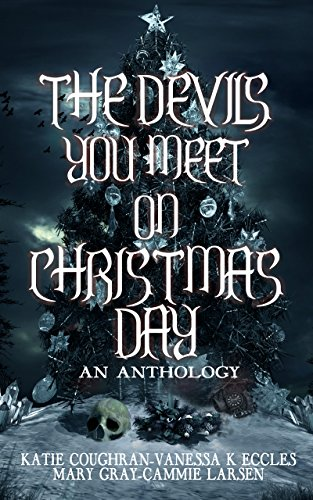 The Devils You Meet On Christmas Day: An Anthology
