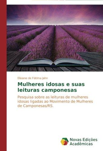Download Mulheres idosas e suas leituras camponesas: Pesquisa sobre as leituras de mulheres idosas ligadas ao Movimento de Mulheres de Camponesas/RS. (Portuguese Edition) ebook