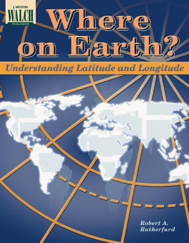 Brand: J Weston Walch Where on Earth?: Understanding Latitude ...