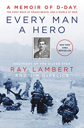 Every Man a Hero: A Memoir of D-Day, the First Wave at Omaha Beach, and a World at War ()