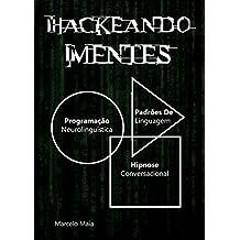 Hackeando Mentes 2.0: Neurolinguística, Hipnose e Persuasão (Portuguese Edition)