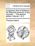 Longsword, Earl of Salisbury an Historical Romance in Two Volumes the Second Edition Volume 1 Of, Thomas Leland, 1140793586