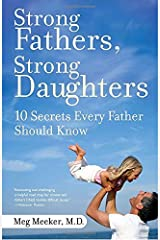 Strong Fathers, Strong Daughters: 10 Secrets Every Father Should Know Paperback