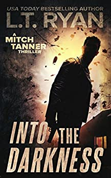 Into The Darkness: A Mystery Thriller (Mitch Tanner Book 2) by [Ryan, L.T.]