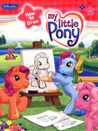 My Little Pony (Hasbro How to Draw Book) (Free How To Draw Little Ponies)