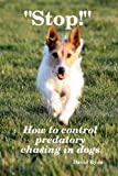 Stop! How to control predatory chasing in Dogs, David Ryan CCAB, 1409258270