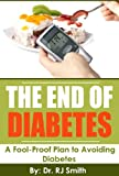 The End of Diabetes: A Fool-Proof Plan to Avoiding Diabetes